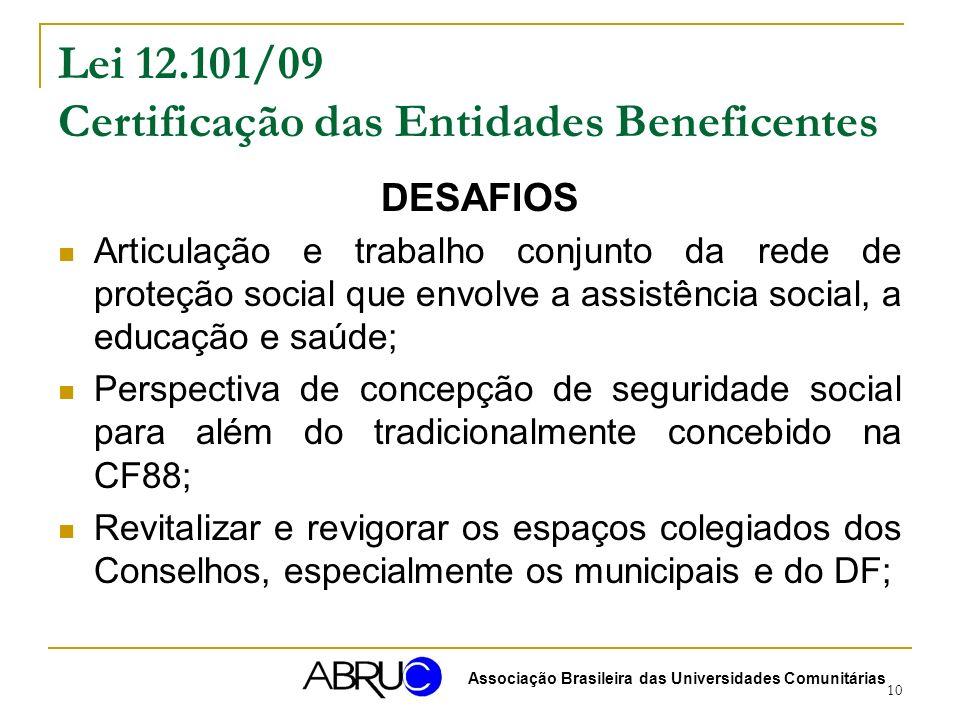 10 Lei 12.101/09 Certificação das Entidades Beneficentes DESAFIOS Articulação e trabalho conjunto da rede de proteção social que envolve a assistência