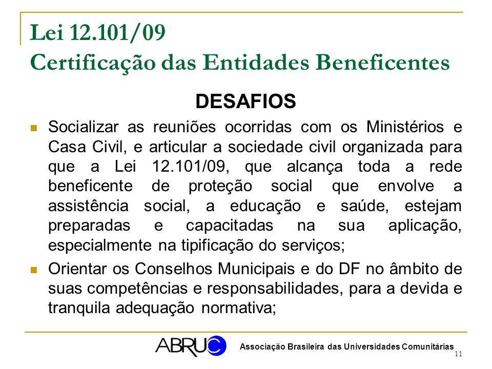 11 Lei 12.101/09 Certificação das Entidades Beneficentes DESAFIOS Socializar as reuniões ocorridas com os Ministérios e Casa Civil, e articular a soci