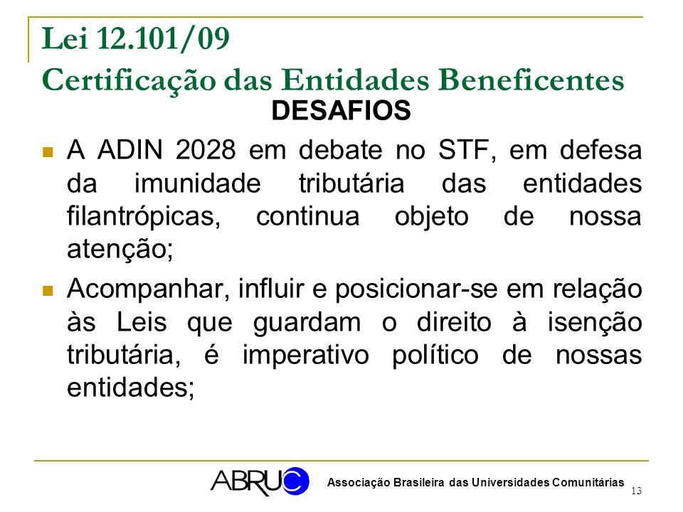13 Lei 12.101/09 Certificação das Entidades Beneficentes DESAFIOS A ADIN 2028 em debate no STF, em defesa da imunidade tributária das entidades filant