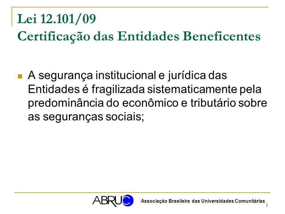 6 Lei 12.101/09 Certificação das Entidades Beneficentes Discutimos a prevalência de aspectos tributários e arrecadatórios sobre a prática de beneficência e filantropia (enquanto direito social), orientada pelas políticas públicas de assistência social, saúde e educação, conjugada e articulada com políticas setoriais ao social; (Re)escrevemos o processo histórico de uma ausência de transição do CNSS para o CNAS; Associação Brasileira das Universidades Comunitárias