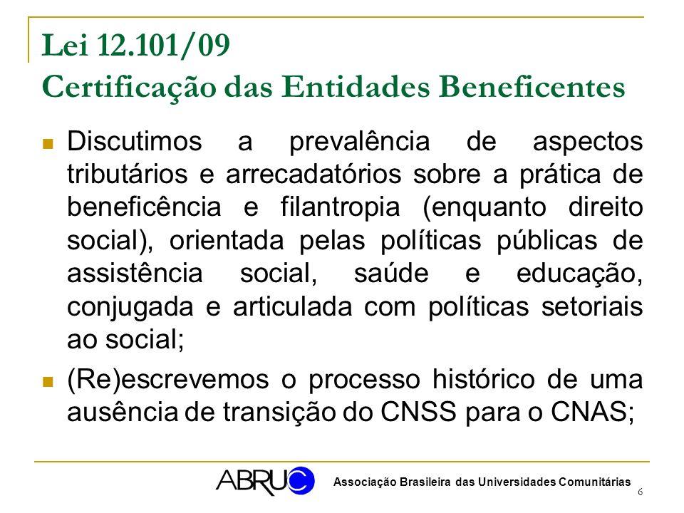 6 Lei 12.101/09 Certificação das Entidades Beneficentes Discutimos a prevalência de aspectos tributários e arrecadatórios sobre a prática de beneficên