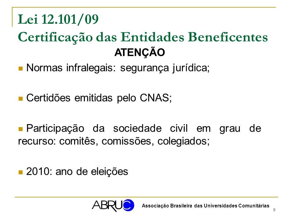 9 Lei 12.101/09 Certificação das Entidades Beneficentes ATENÇÃO Normas infralegais: segurança jurídica; Certidões emitidas pelo CNAS; Participação da