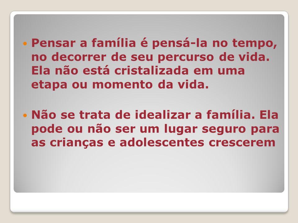 Pensar a família é pensá-la no tempo, no decorrer de seu percurso de vida.