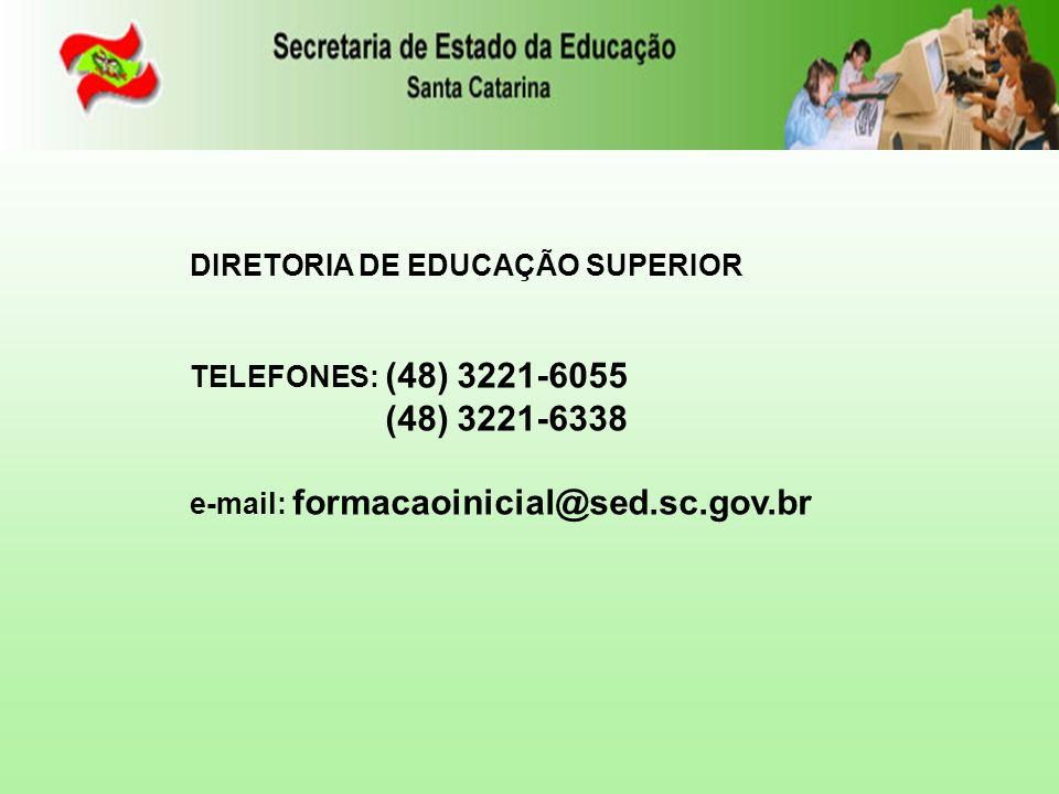 DIRETORIA DE EDUCAÇÃO SUPERIOR TELEFONES: (48) 3221-6055 (48) 3221-6338 e-mail: formacaoinicial@sed.sc.gov.br