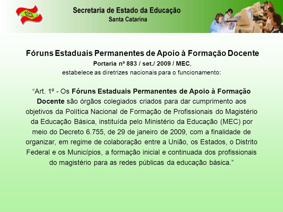 Fóruns Estaduais Permanentes de Apoio à Formação Docente Portaria nº 883 / set./ 2009 / MEC, estabelece as diretrizes nacionais para o funcionamento: Art.