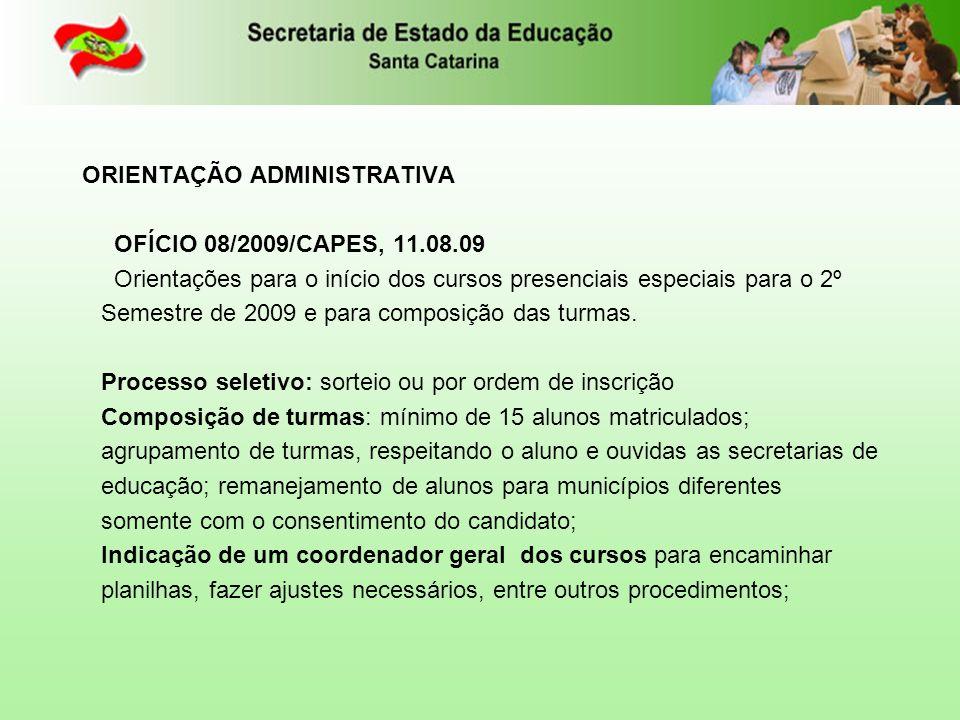 ORIENTAÇÃO ADMINISTRATIVA OFÍCIO 08/2009/CAPES, 11.08.09 Orientações para o início dos cursos presenciais especiais para o 2º Semestre de 2009 e para composição das turmas.