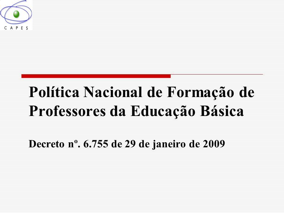 Política Nacional de Formação de Professores da Educação Básica Decreto nº. 6.755 de 29 de janeiro de 2009