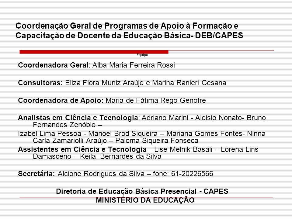 Coordenação Geral de Programas de Apoio à Formação e Capacitação de Docente da Educação Básica- DEB/CAPES Equipe Coordenadora Geral: Alba Maria Ferrei
