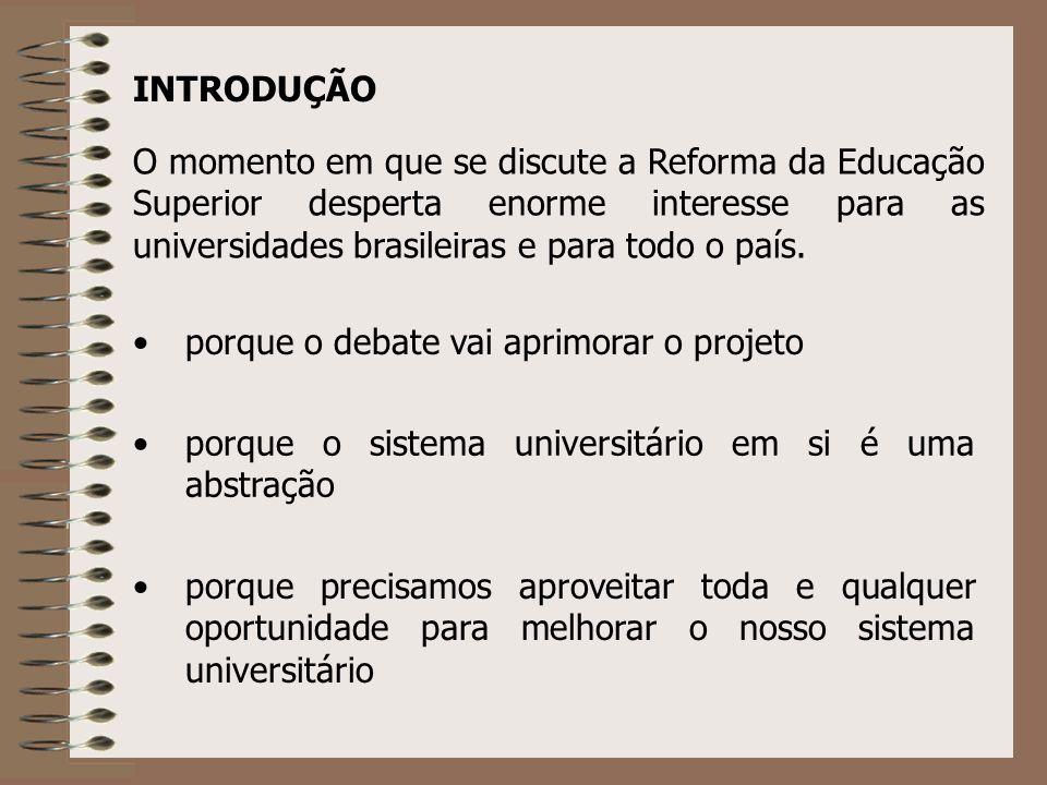 INTRODUÇÃO O momento em que se discute a Reforma da Educação Superior desperta enorme interesse para as universidades brasileiras e para todo o país.