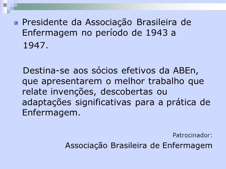 Presidente da Associação Brasileira de Enfermagem no período de 1943 a 1947. Destina-se aos sócios efetivos da ABEn, que apresentarem o melhor trabalh