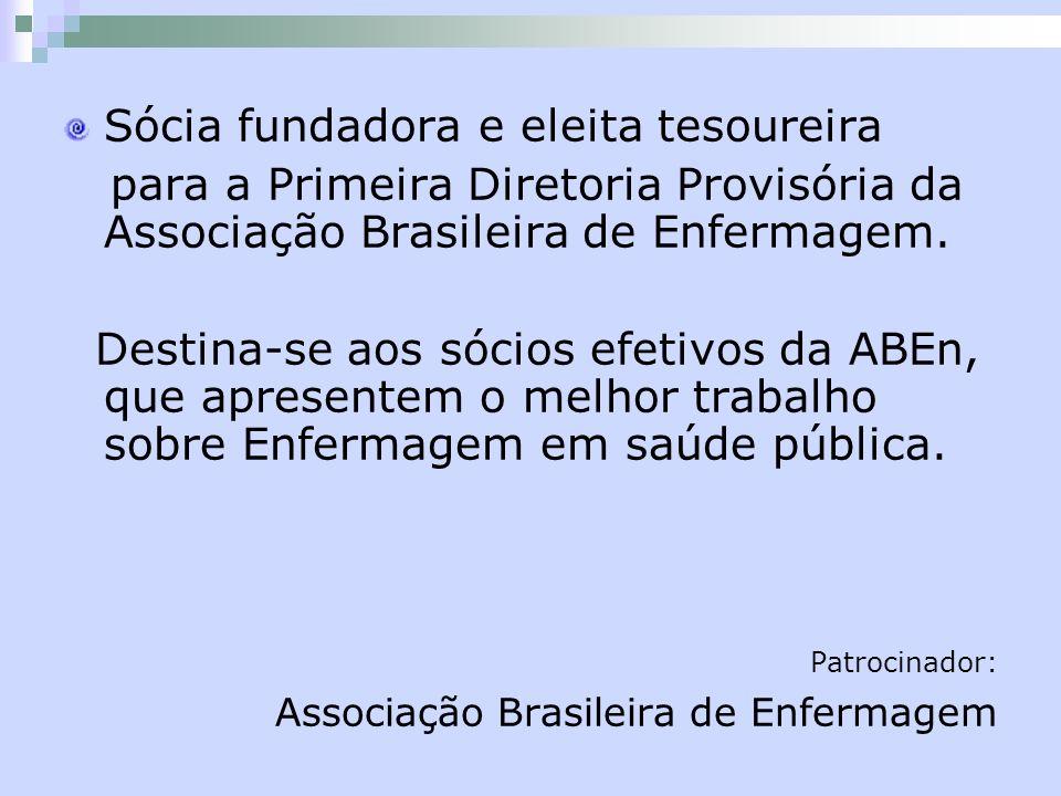 Sócia fundadora e eleita tesoureira para a Primeira Diretoria Provisória da Associação Brasileira de Enfermagem. Destina-se aos sócios efetivos da ABE