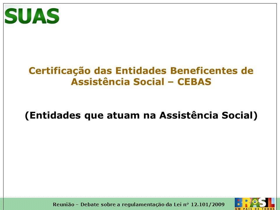 Reunião – Debate sobre a regulamentação da Lei n° 12.101/2009 Certificação das Entidades Beneficentes de Assistência Social – CEBAS (Entidades que atu