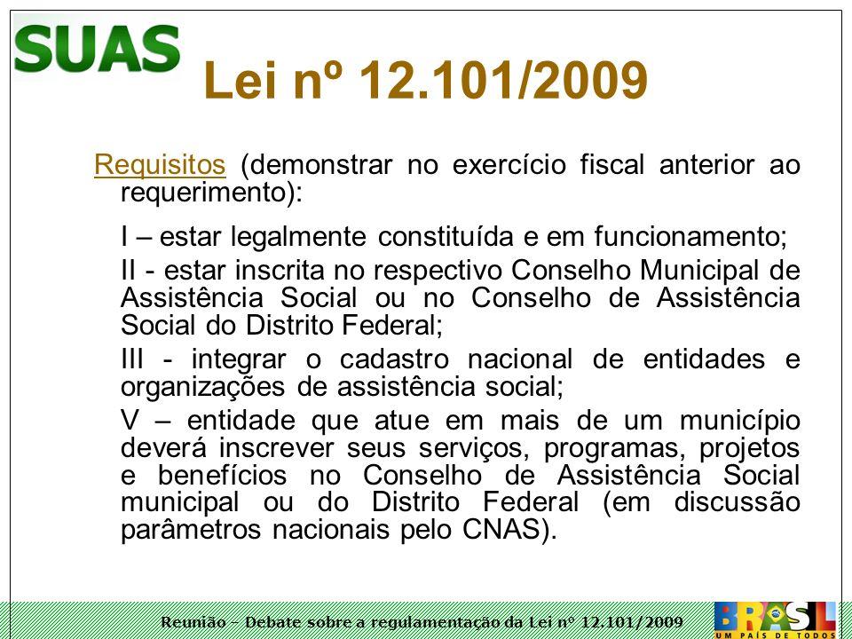 Reunião – Debate sobre a regulamentação da Lei n° 12.101/2009 Requisitos (demonstrar no exercício fiscal anterior ao requerimento): I – estar legalmen