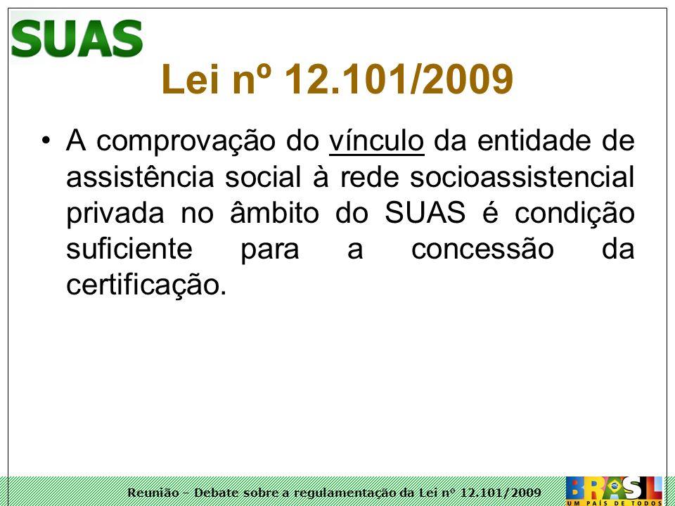 Reunião – Debate sobre a regulamentação da Lei n° 12.101/2009 A comprovação do vínculo da entidade de assistência social à rede socioassistencial priv