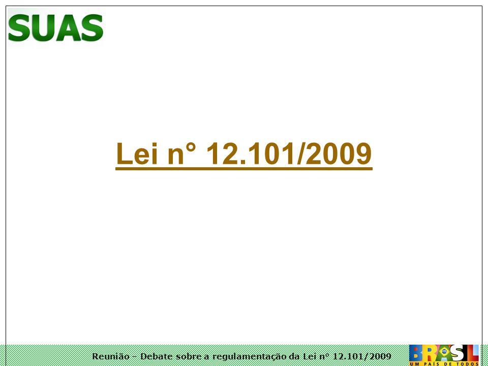 Reunião – Debate sobre a regulamentação da Lei n° 12.101/2009 Algumas inovações da Lei n° 12.101/2009 Reorganiza a competência de concessão e renovação do CEBAS entre os ministérios.