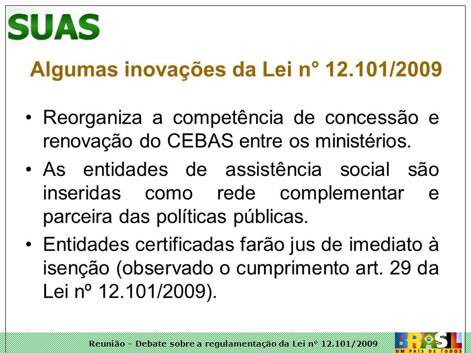 Reunião – Debate sobre a regulamentação da Lei n° 12.101/2009 Algumas inovações da Lei n° 12.101/2009 Reorganiza a competência de concessão e renovaçã