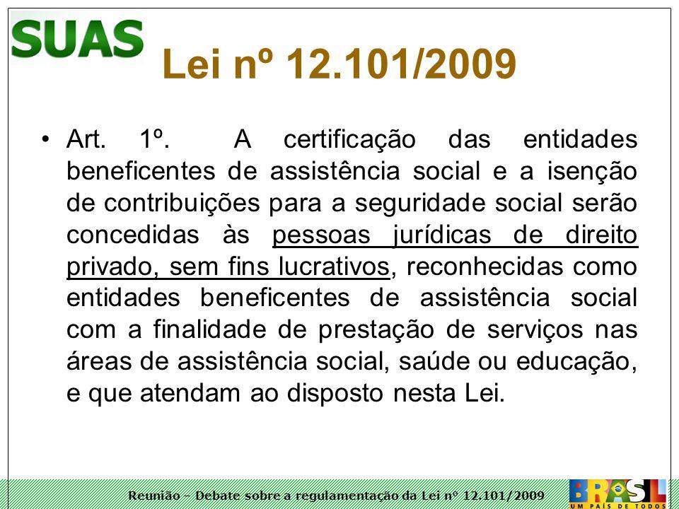 Reunião – Debate sobre a regulamentação da Lei n° 12.101/2009 Art. 1º. A certificação das entidades beneficentes de assistência social e a isenção de