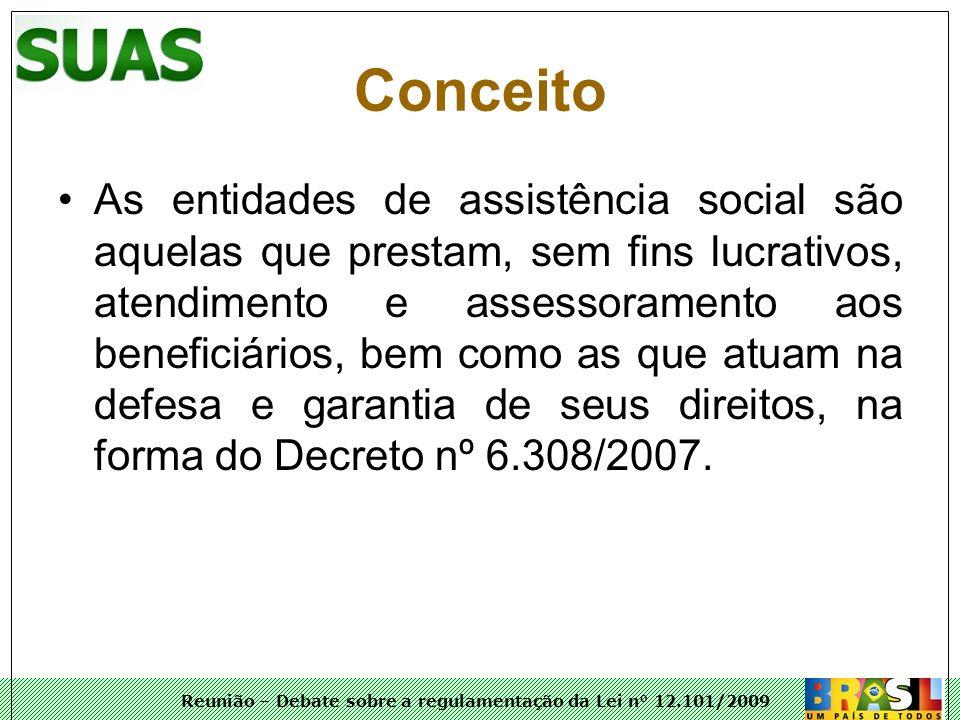 Reunião – Debate sobre a regulamentação da Lei n° 12.101/2009 As entidades de assistência social são aquelas que prestam, sem fins lucrativos, atendim