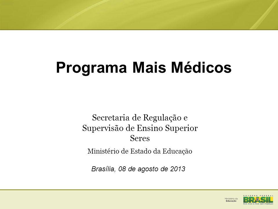 Programa Mais Médicos Secretaria de Regulação e Supervisão de Ensino Superior Seres Ministério de Estado da Educação Brasília, 08 de agosto de 2013
