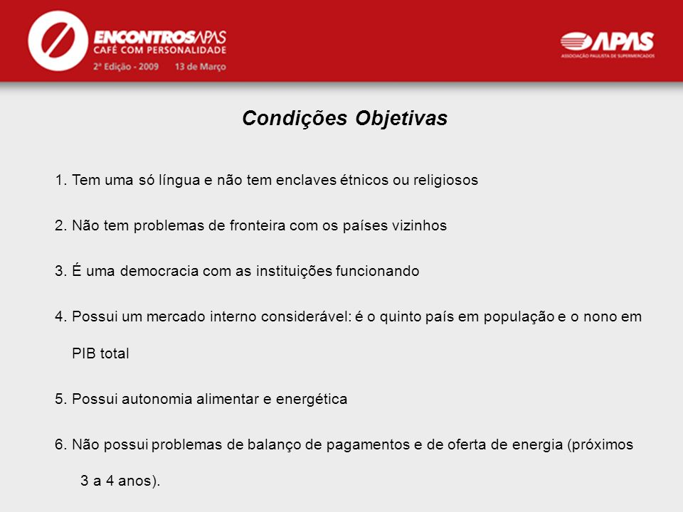APAS Condições Objetivas 1.Tem uma só língua e não tem enclaves étnicos ou religiosos 2.Não tem problemas de fronteira com os países vizinhos 3.É uma