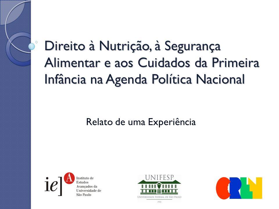 Direito à Nutrição, à Segurança Alimentar e aos Cuidados da Primeira Infância na Agenda Política Nacional Relato de uma Experiência