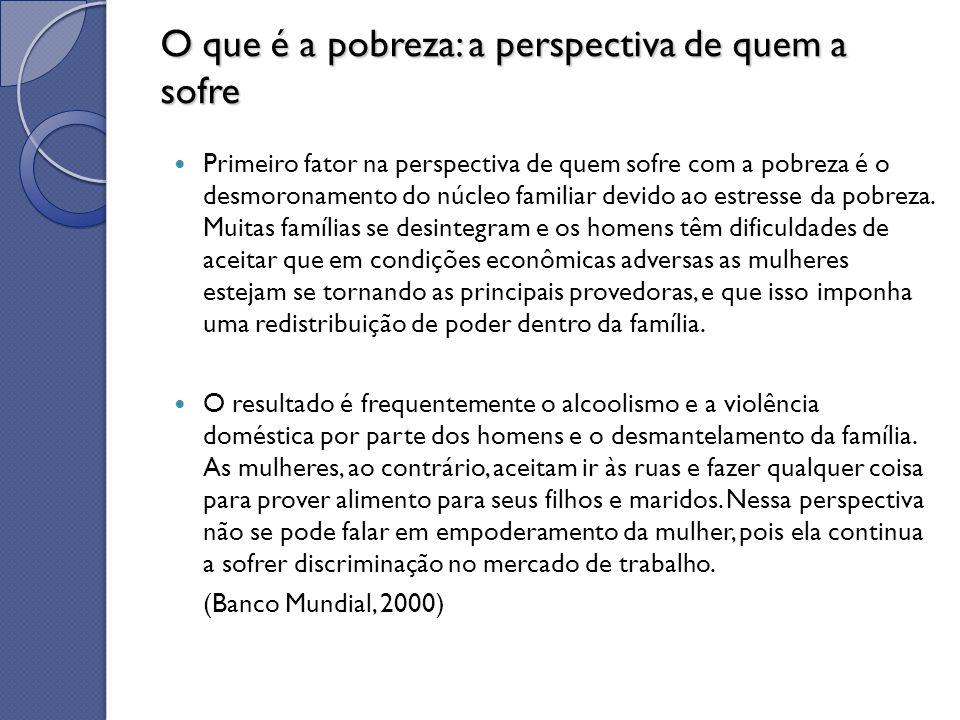 O que é a pobreza: a perspectiva de quem a sofre Primeiro fator na perspectiva de quem sofre com a pobreza é o desmoronamento do núcleo familiar devid