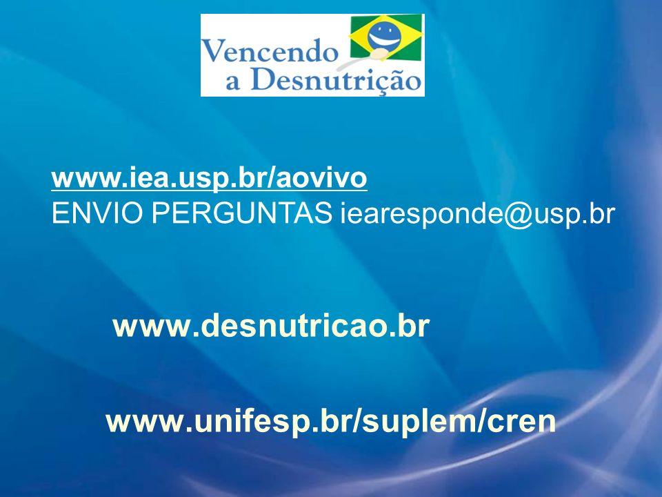 www.desnutricao.br www.unifesp.br/suplem/cren www.iea.usp.br/aovivo ENVIO PERGUNTAS iearesponde@usp.br