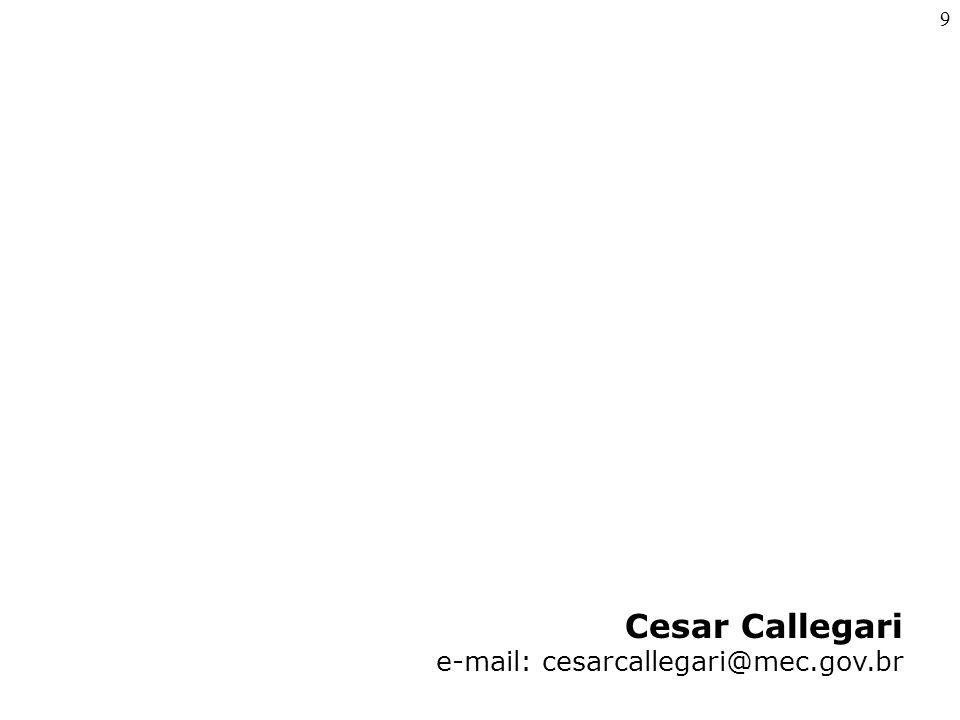 9 Cesar Callegari e-mail: cesarcallegari@mec.gov.br