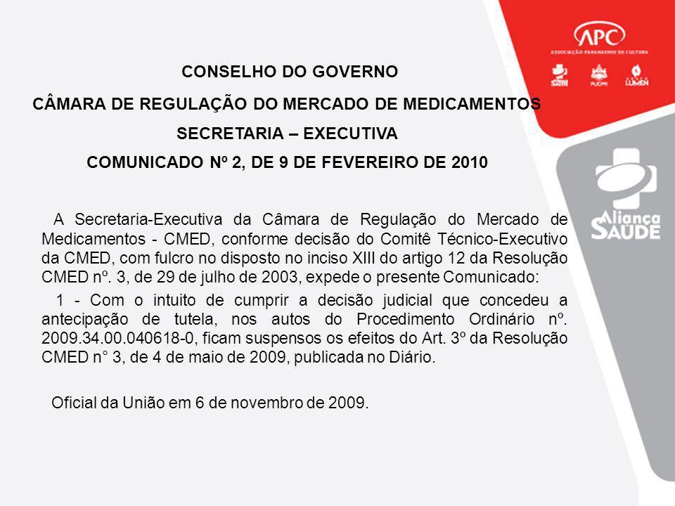 CONSELHO DO GOVERNO CÂMARA DE REGULAÇÃO DO MERCADO DE MEDICAMENTOS SECRETARIA – EXECUTIVA COMUNICADO Nº 2, DE 9 DE FEVEREIRO DE 2010 A Secretaria-Exec