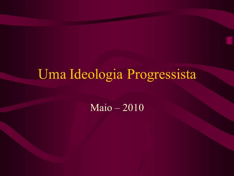 Uma Ideologia Progressista Maio – 2010