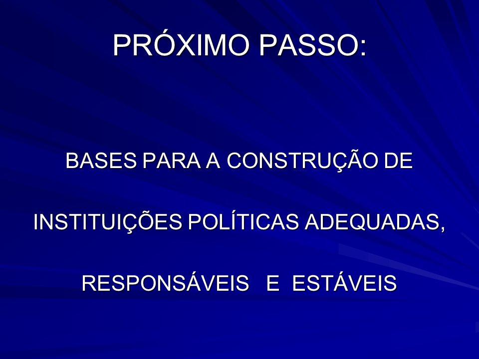 PRÓXIMO PASSO: BASES PARA A CONSTRUÇÃO DE INSTITUIÇÕES POLÍTICAS ADEQUADAS, RESPONSÁVEIS E ESTÁVEIS