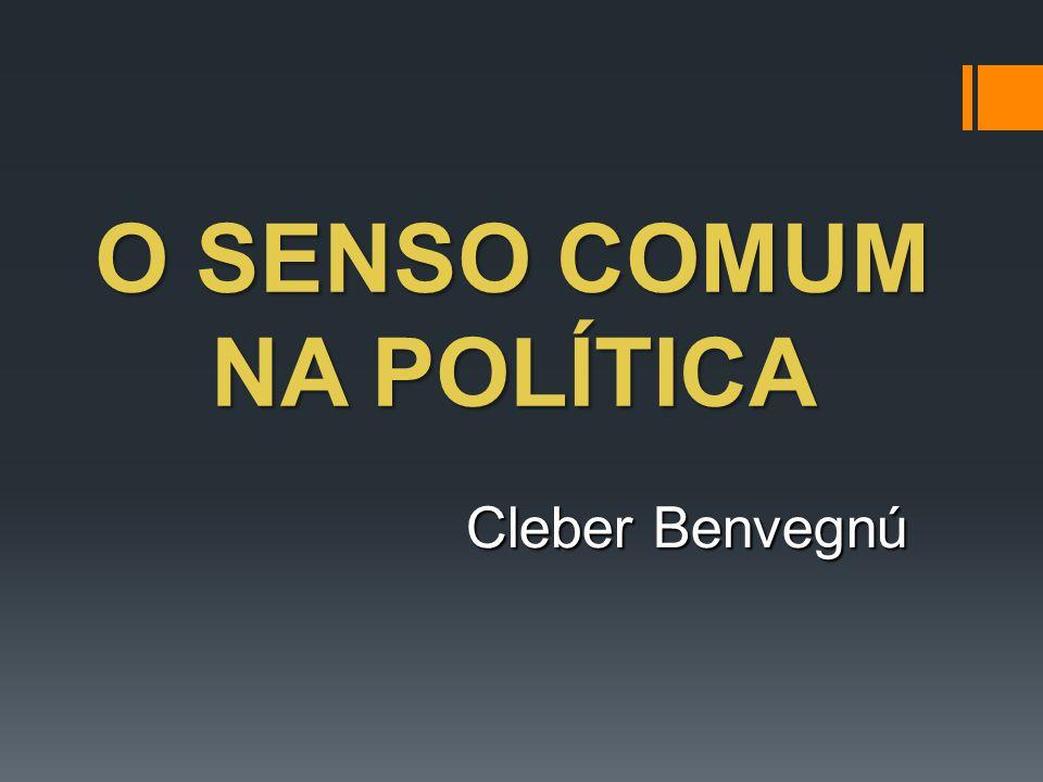 O SENSO COMUM NA POLÍTICA Cleber Benvegnú
