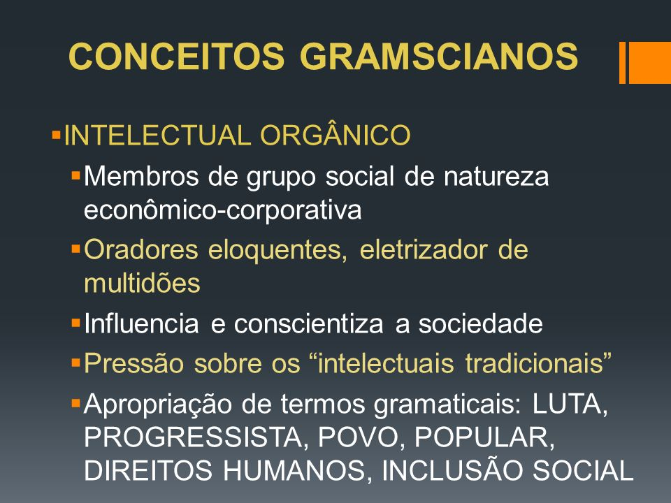 CONCEITOS GRAMSCIANOS INTELECTUAL ORGÂNICO Membros de grupo social de natureza econômico-corporativa Oradores eloquentes, eletrizador de multidões Inf