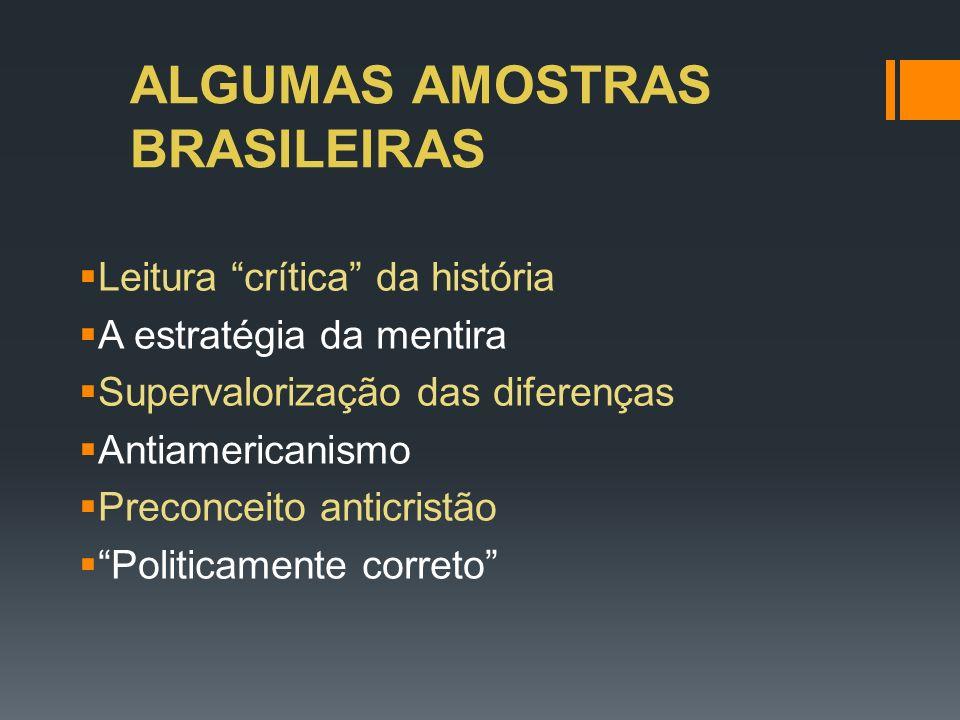 ALGUMAS AMOSTRAS BRASILEIRAS Leitura crítica da história A estratégia da mentira Supervalorização das diferenças Antiamericanismo Preconceito anticris