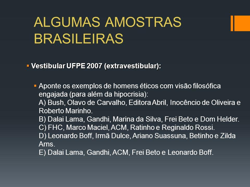 ALGUMAS AMOSTRAS BRASILEIRAS Vestibular UFPE 2007 (extravestibular): Vestibular UFPE 2007 (extravestibular): Aponte os exemplos de homens éticos com v