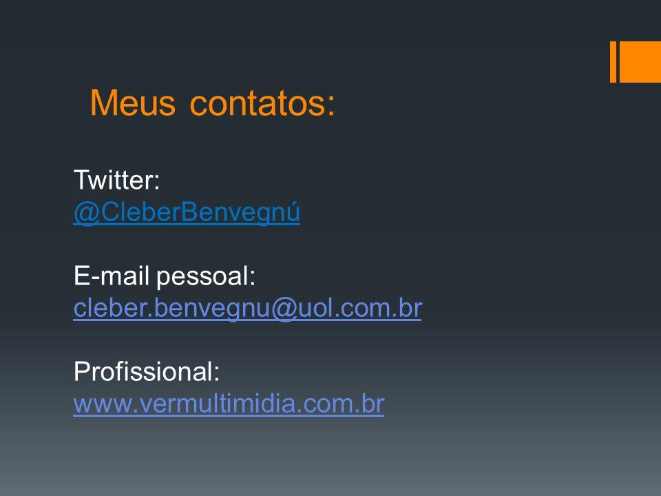 Meus contatos: Twitter: @CleberBenvegnú E-mail pessoal: cleber.benvegnu@uol.com.br cleber.benvegnu@uol.com.br Profissional: www.vermultimidia.com.br