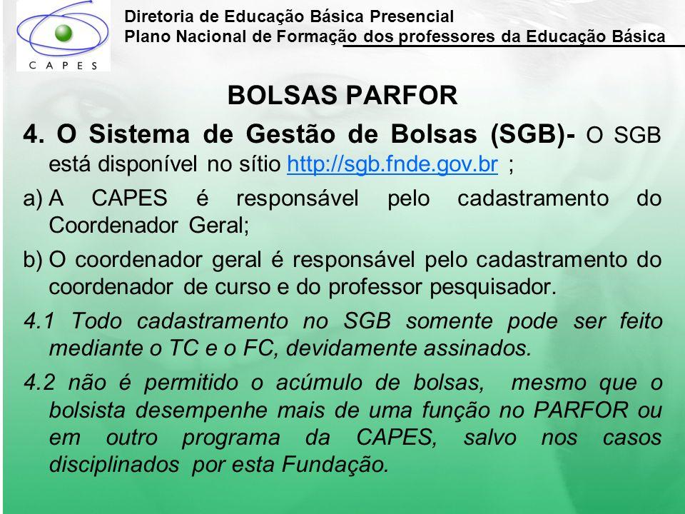 Diretoria de Educação Básica Presencial Plano Nacional de Formação dos professores da Educação Básica BOLSAS PARFOR 4. O Sistema de Gestão de Bolsas (