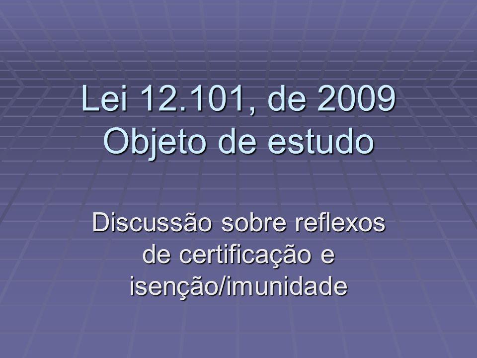Lei 12.101, de 2009 Objeto de estudo Discussão sobre reflexos de certificação e isenção/imunidade