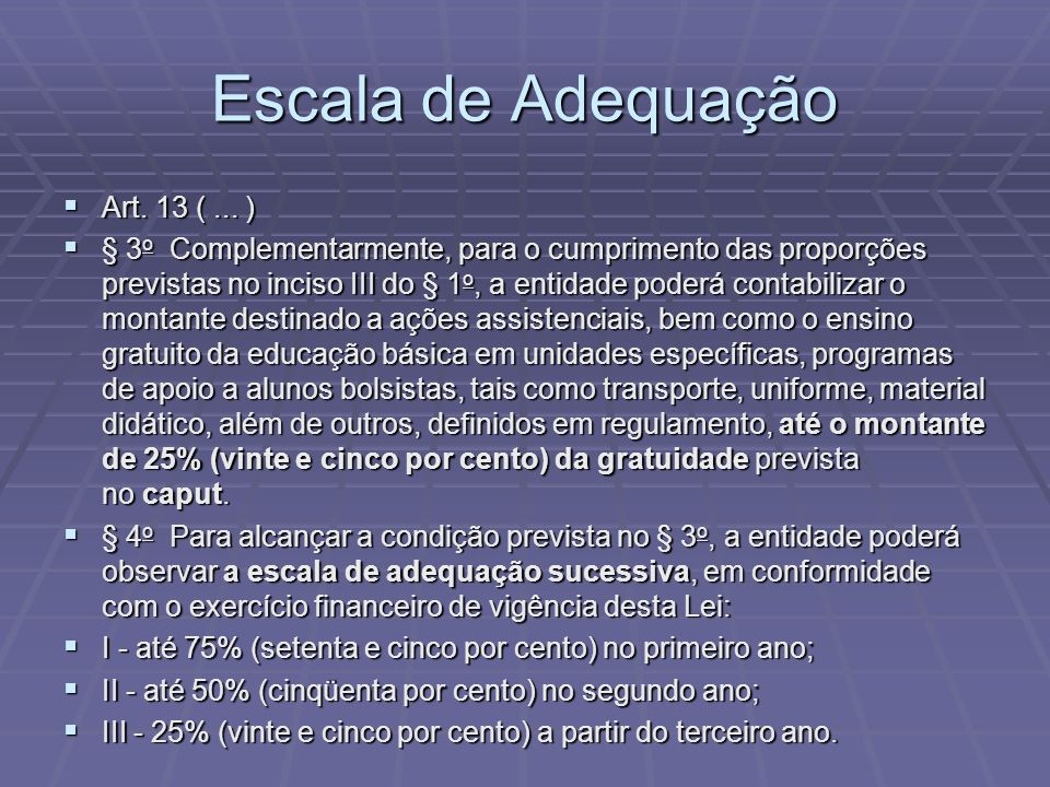 Escala de Adequação Art. 13 (... ) Art. 13 (... ) § 3 o Complementarmente, para o cumprimento das proporções previstas no inciso III do § 1 o, a entid