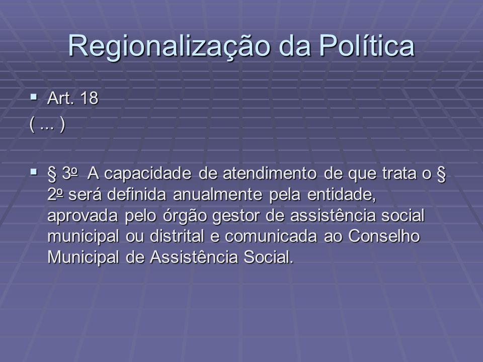 Regionalização da Política Art. 18 Art. 18 (... ) § 3 o A capacidade de atendimento de que trata o § 2 o será definida anualmente pela entidade, aprov