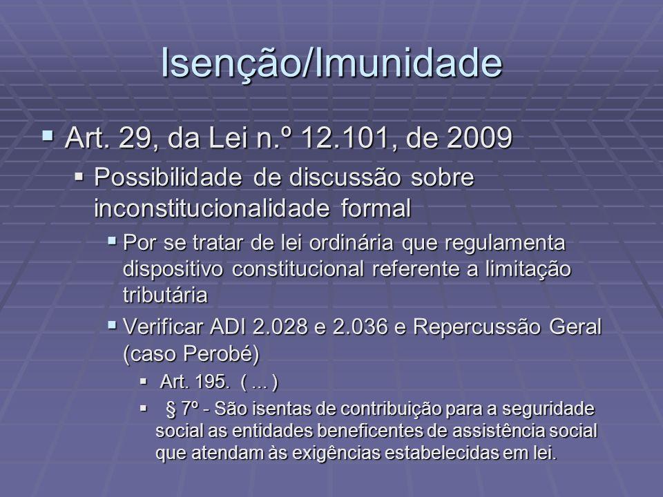 Isenção/Imunidade Art. 29, da Lei n.º 12.101, de 2009 Art. 29, da Lei n.º 12.101, de 2009 Possibilidade de discussão sobre inconstitucionalidade forma