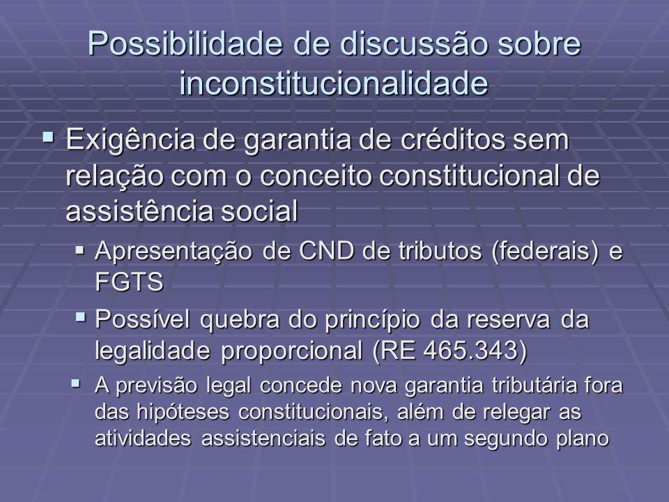 Possibilidade de discussão sobre inconstitucionalidade Exigência de garantia de créditos sem relação com o conceito constitucional de assistência soci