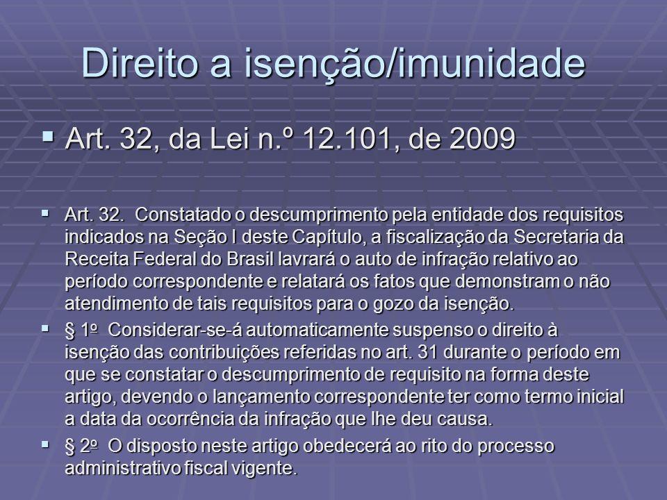 Direito a isenção/imunidade Art. 32, da Lei n.º 12.101, de 2009 Art. 32, da Lei n.º 12.101, de 2009 Art. 32. Constatado o descumprimento pela entidade