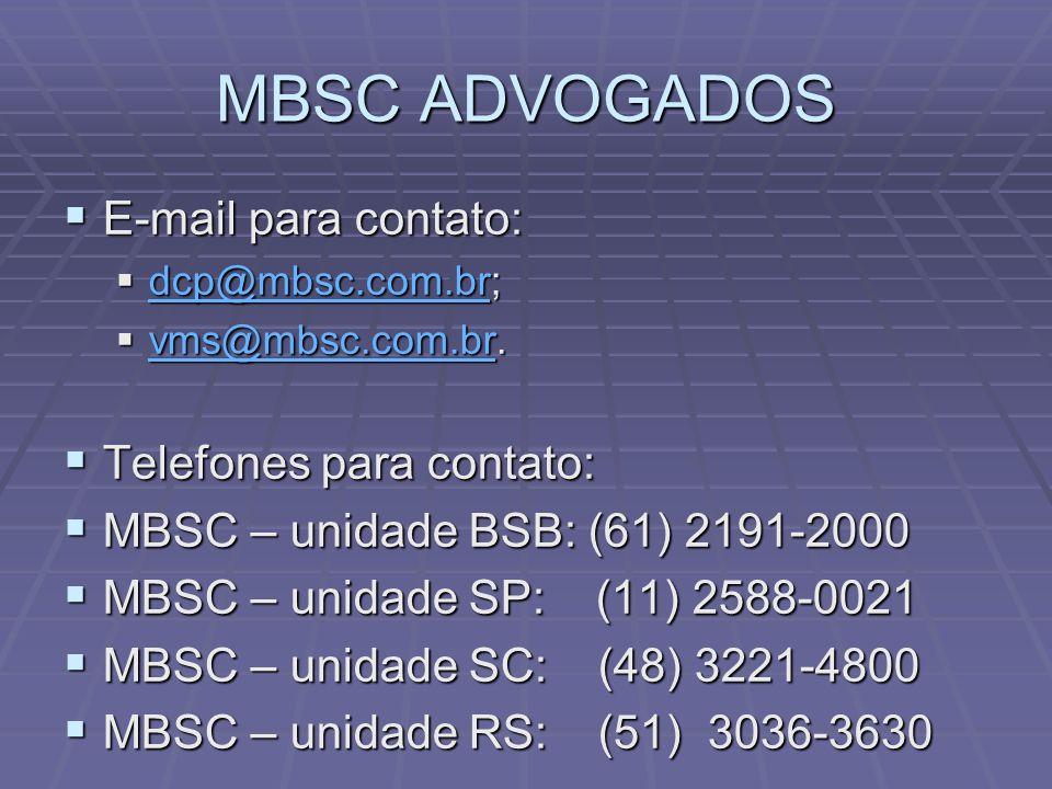 MBSC ADVOGADOS E-mail para contato: E-mail para contato: dcp@mbsc.com.br; dcp@mbsc.com.br; dcp@mbsc.com.br vms@mbsc.com.br. vms@mbsc.com.br. vms@mbsc.
