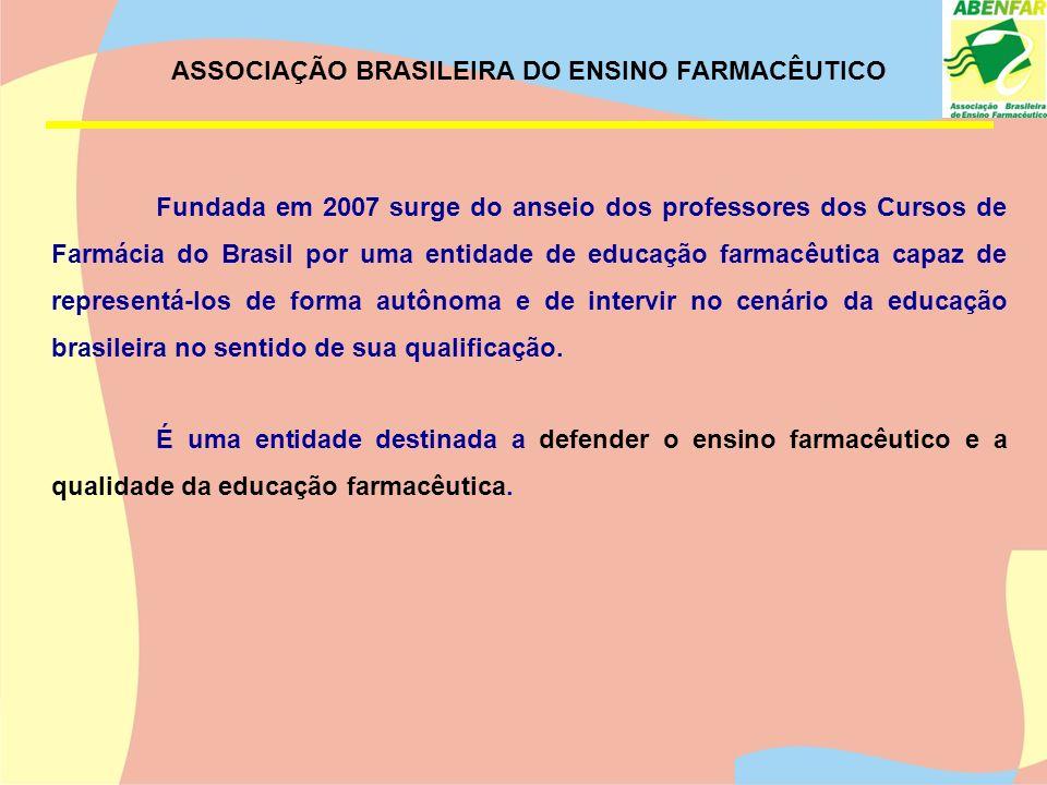 ASSOCIAÇÃO BRASILEIRA DO ENSINO FARMACÊUTICO Fundada em 2007 surge do anseio dos professores dos Cursos de Farmácia do Brasil por uma entidade de educ