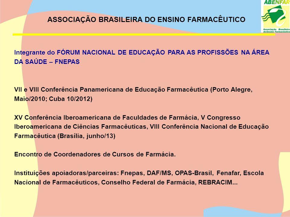 ASSOCIAÇÃO BRASILEIRA DO ENSINO FARMACÊUTICO Integrante do FÓRUM NACIONAL DE EDUCAÇÃO PARA AS PROFISSÕES NA ÁREA DA SAÚDE – FNEPAS VII e VIII Conferên