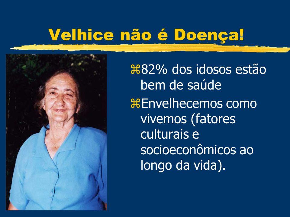 Velhice não é Doença! z82% dos idosos estão bem de saúde zEnvelhecemos como vivemos (fatores culturais e socioeconômicos ao longo da vida).