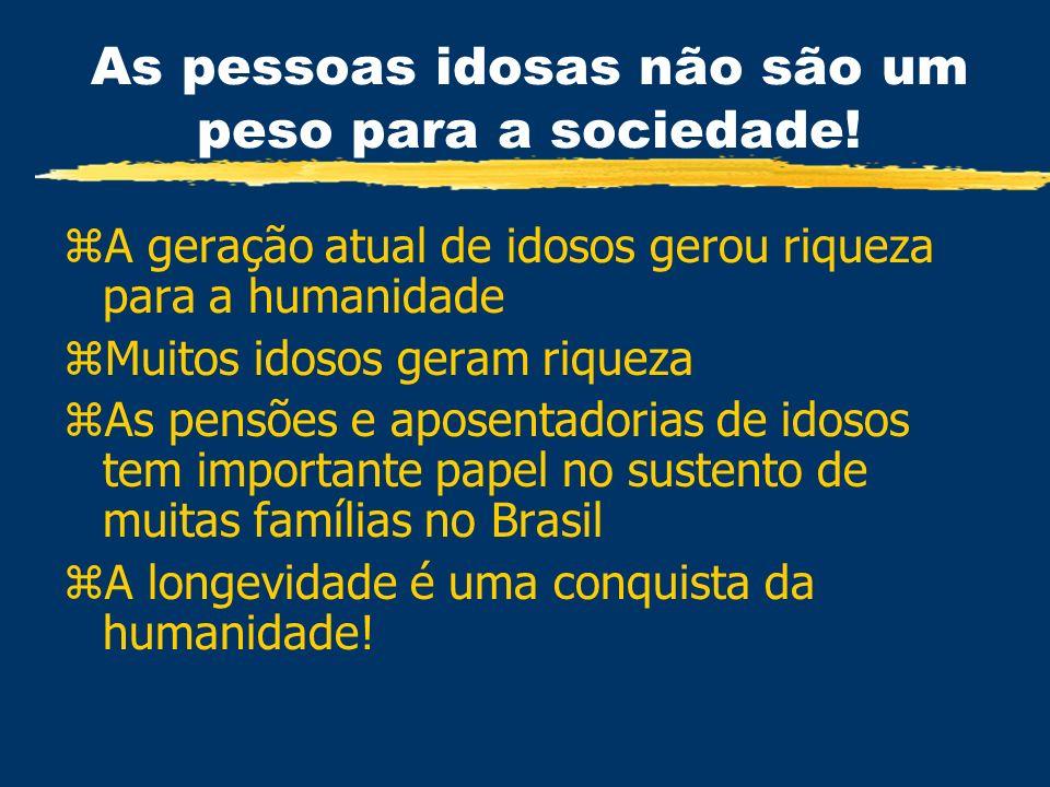 As pessoas idosas não são um peso para a sociedade! zA geração atual de idosos gerou riqueza para a humanidade zMuitos idosos geram riqueza zAs pensõe