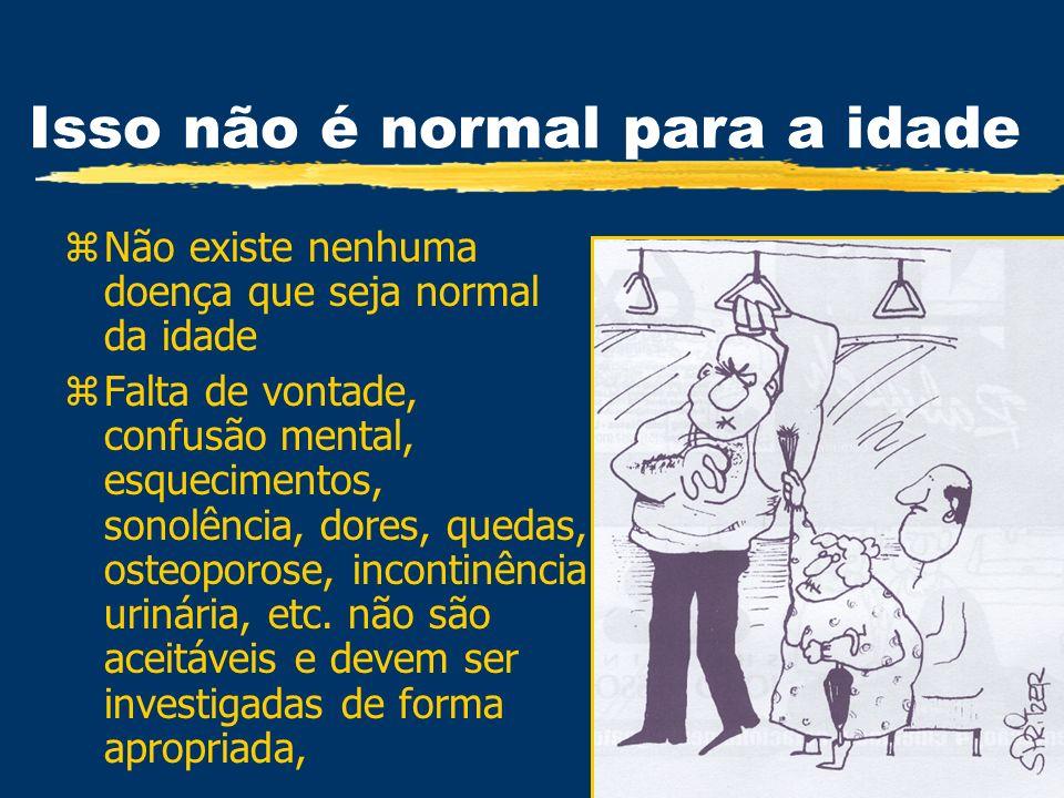 Isso não é normal para a idade zNão existe nenhuma doença que seja normal da idade zFalta de vontade, confusão mental, esquecimentos, sonolência, dore