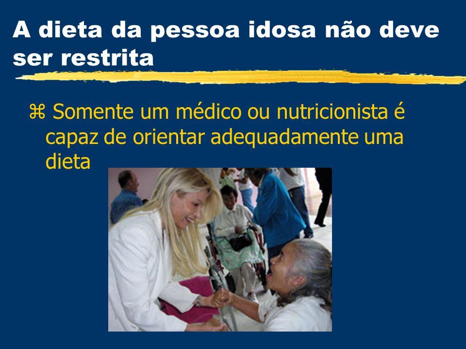 A dieta da pessoa idosa não deve ser restrita z Somente um médico ou nutricionista é capaz de orientar adequadamente uma dieta
